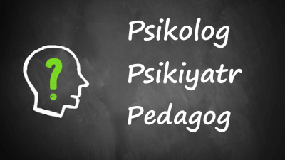 """""""Psikolog"""" """"Pedagog"""" ve """"Psikiyatr"""" Nedir?"""